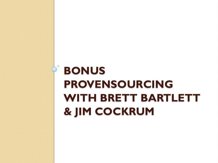 Bonus: Proven Sourcing with Brett Bartlett & Jim Cockrum